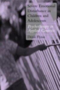 Foto Cover di Severe Emotional Disturbance in Children and Adolescents, Ebook inglese di Denis Flynn, edito da Taylor and Francis