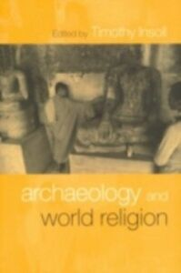 Foto Cover di Archaeology and World Religion, Ebook inglese di Timothy Insoll, edito da Taylor and Francis