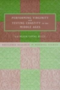 Foto Cover di Performing Virginity and Testing Chastity in the Middle Ages, Ebook inglese di Kathleen Coyne Kelly, edito da Taylor and Francis