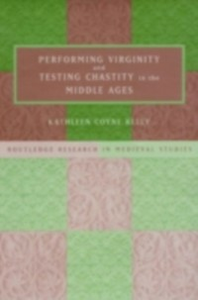 Ebook in inglese Performing Virginity and Testing Chastity in the Middle Ages Kelly, Kathleen Coyne