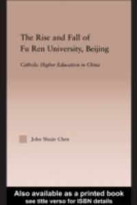 Ebook in inglese Rise and Fall of Fu Ren University, Beijing Chen, John S.