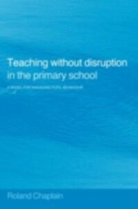 Foto Cover di Teaching without Disruption in the Primary School, Ebook inglese di Roland Chaplain, edito da Taylor and Francis