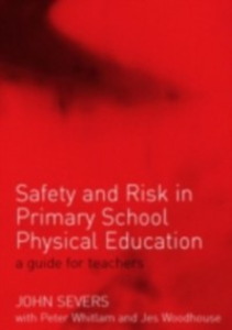 Ebook in inglese Safety and Risk in Primary School Physical Education Severs, John