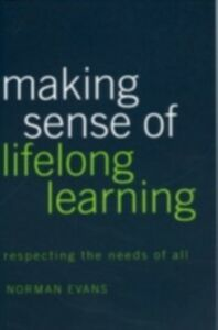 Foto Cover di Making Sense of Lifelong Learning, Ebook inglese di Norman Evans, edito da Taylor and Francis