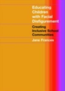 Foto Cover di Educating Children with Facial Disfigurement, Ebook inglese di Jane Frances, edito da Taylor and Francis