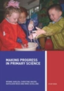 Ebook in inglese Making Progress in Primary Science Harlen, Wynne , Macro, Christine , Reed, Kathleen , Schilling, Mike