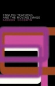 Ebook in inglese English Teaching and the Moving Image Goodwyn, Andrew