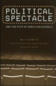 Foto Cover di Political Spectacle and the Fate of American Schools, Ebook inglese di AA.VV edito da Taylor and Francis
