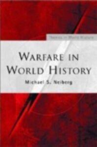 Foto Cover di Warfare in World History, Ebook inglese di Michael S. Neiberg, edito da Taylor and Francis