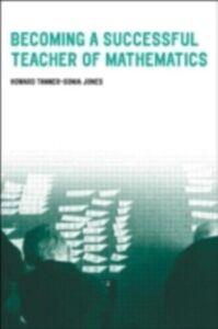 Ebook in inglese Becoming a Successful Teacher of Mathematics Jones, Sonia , Tanner, Howard