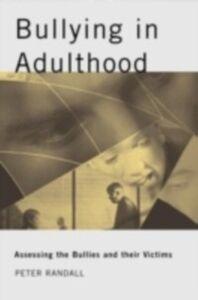 Foto Cover di Bullying in Adulthood, Ebook inglese di Peter Randall, edito da Taylor and Francis