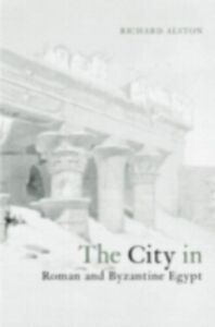 Foto Cover di City in Roman and Byzantine Egypt, Ebook inglese di Richard Alston, edito da Taylor and Francis