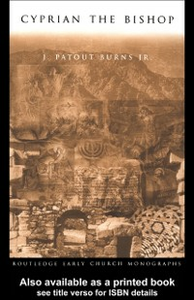 Ebook in inglese Cyprian the Bishop Jr., J. Patout Burns