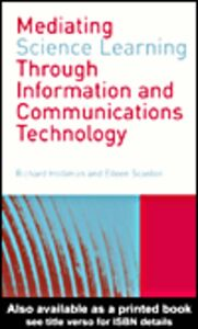 Foto Cover di Mediating Science Learning through Information and Communications Technology, Ebook inglese di Eileen Scanlon,Richard Holliman, edito da