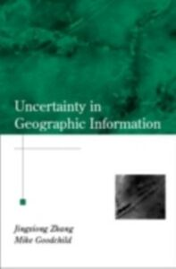 Ebook in inglese Uncertainty in Geographical Information Goodchild, Michael F. , Zhang, Jingxiong