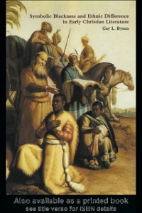 Ebook in inglese Symbolic Blackness and Ethnic Difference in Early Christian Literature Byron, Gay