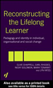 Ebook in inglese Reconstructing the Lifelong Learner Chappell, Clive , Rhodes, Carl , Solomon, Nicky , Tennant, Mark