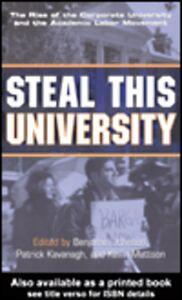 Ebook in inglese Steal This University Johnson, Benjamin Herber , Kavanagh, Patrick , Mattson, Kevin