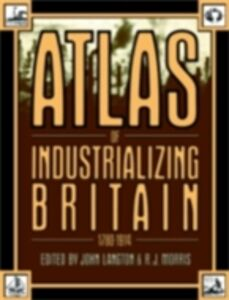 Foto Cover di Atlas of Industrializing Britain, 1780-1914, Ebook inglese di John Langton,R.J. Morris, edito da Taylor and Francis