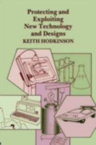 Foto Cover di Protecting and Exploiting New Technology and Designs, Ebook inglese di K. Hodkinson, edito da Taylor and Francis