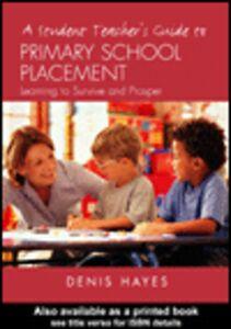 Foto Cover di A Student Teacher's Guide to Primary School Placement, Ebook inglese di Denis Hayes, edito da