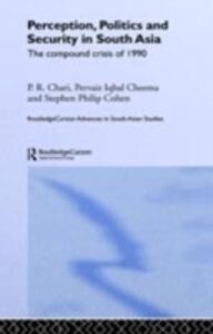 Ebook in inglese Perception, Politics and Security in South Asia Chari, P R , Cheema, Pervaiz Iqbal , Cohen, Stephen P