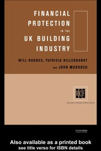 Ebook in inglese Financial Protection in the UK Building Industry Hillebrandt, Patricia , Hughes, Will , Murdoch, John