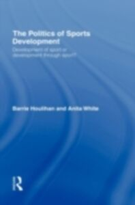 Ebook in inglese Politics of Sports Development Houlihan, Barrie , White, Anita