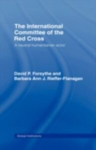 Foto Cover di International Committee of the Red Cross, Ebook inglese di David P. Forsythe,Barbara Ann J. Rieffer-Flanagan, edito da Taylor and Francis