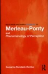 Ebook in inglese Routledge Philosophy GuideBook to Merleau-Ponty and Phenomenology of Perception Romdenh-Romluc, Komarine
