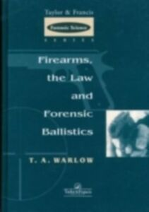 Ebook in inglese Firearms, the Law and Forensic Ballistics Warlow, T A