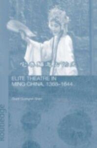 Foto Cover di Elite Theatre in Ming China, 1368-1644, Ebook inglese di Grant Guangren Shen, edito da Taylor and Francis
