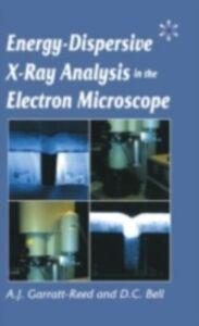 Foto Cover di Energy Dispersive X-ray Analysis in the Electron Microscope, Ebook inglese di DC Bell,AJ Garratt-Reed, edito da Taylor and Francis