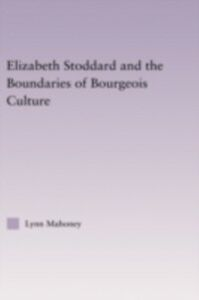 Foto Cover di Elizabeth Stoddard & the Boundaries of Bourgeois Culture, Ebook inglese di Lynn Mahoney, edito da Taylor and Francis