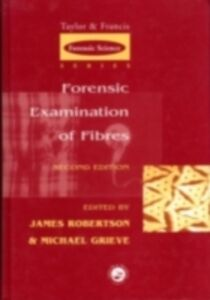 Ebook in inglese Forensic Examination of Fibres, Second Edition Robertson, James R. , Roux, Claude , Wiggins, Ken
