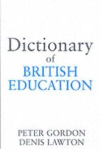 Ebook in inglese Dictionary of British Education Gordon, Peter , Gordon, Professor Peter , Lawton, Denis , Lawton, Professor Denis