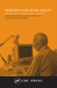 Ebook in inglese Designing for Older Adults: Principles and Creative Human Factors Approaches Charness, Neil , Czaja, Sara J. , Fisk, Arthur , Rogers, Wendy A.