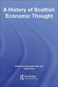 Ebook in inglese History of Scottish Economic Thought Dow, Alexander , Dow, Sheila