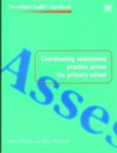 Ebook in inglese Coordinating Assessment Practice Across the Primary School Harrison, Mike , Harrison, Mr Mike , Wintle, Mike
