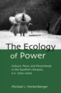 Ebook in inglese Ecology of Power Heckenberger, Michael J.