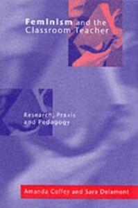 Ebook in inglese Feminism and the Classroom Teacher Coffey, Amanda , Delamont, Sara