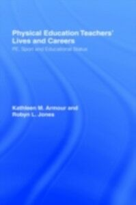 Foto Cover di Physical Education: Teachers' Lives And Careers, Ebook inglese di Kathleen R. Armour,Robyn L. Jones, edito da Taylor and Francis