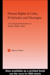 Foto Cover di Human Rights in Cuba, El Salvador, and Nicaragua, Ebook inglese di Mayra Gomez, edito da Taylor and Francis