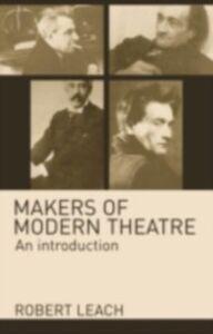 Foto Cover di Makers of Modern Theatre, Ebook inglese di Robert Leach, edito da Taylor and Francis