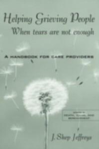 Ebook in inglese Helping Grieving People - When Tears Are Not Enough Jeffreys, J. Shep