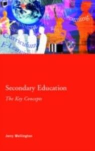 Foto Cover di Secondary Education: The Key Concepts, Ebook inglese di Jerry Wellington, edito da Taylor and Francis