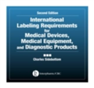 Foto Cover di International Labeling Requirements for Medical Devices, Medical Equipment and Diagnostic Products, Ebook inglese di Charles Sidebottom, edito da CRC Press