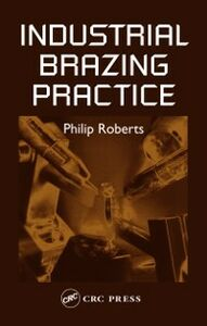 Foto Cover di Industrial Brazing Practice, Ebook inglese di Philip Roberts, edito da CRC Press