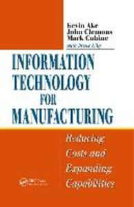 Ebook in inglese Information Technology for Manufacturing Ake, Kevin , Clemons, John , Cubine, Mark , Lilly, Bruce
