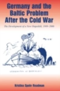 Foto Cover di Germany and the Baltic Problem After the Cold War, Ebook inglese di Kristina Spohr Readman, edito da Taylor and Francis